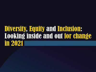 Diversity, Equity and Inclusion: Looking inside and out for change in 2021